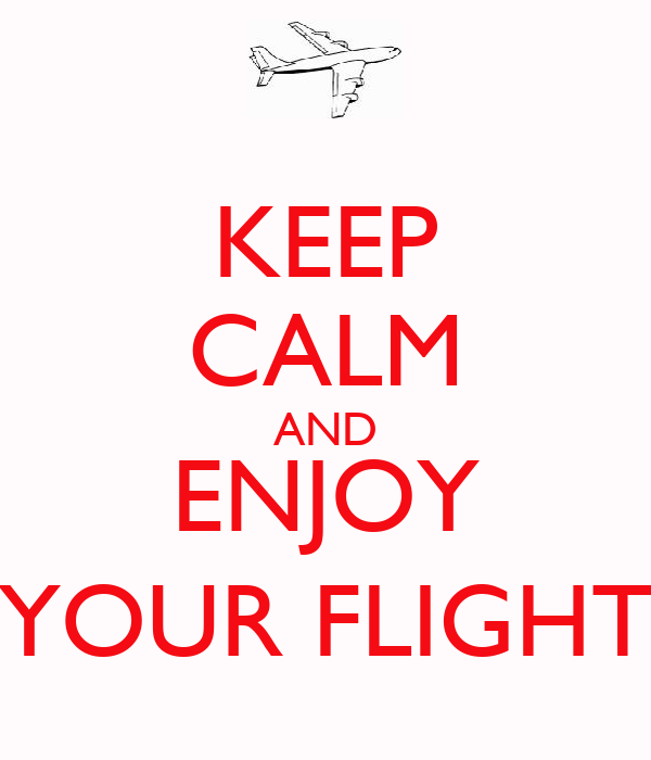 KEEP CALM AND ENJOY YOUR FLIGHT