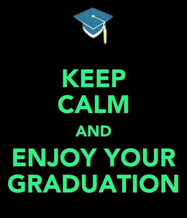 KEEP CALM AND ENJOY YOUR GRADUATION