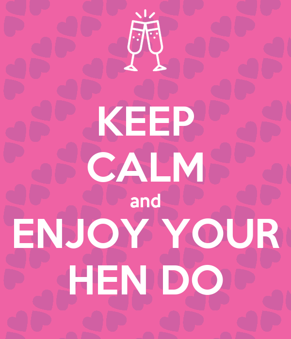 KEEP CALM and ENJOY YOUR HEN DO
