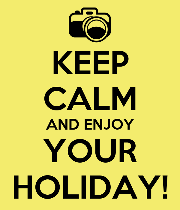KEEP CALM AND ENJOY YOUR HOLIDAY!