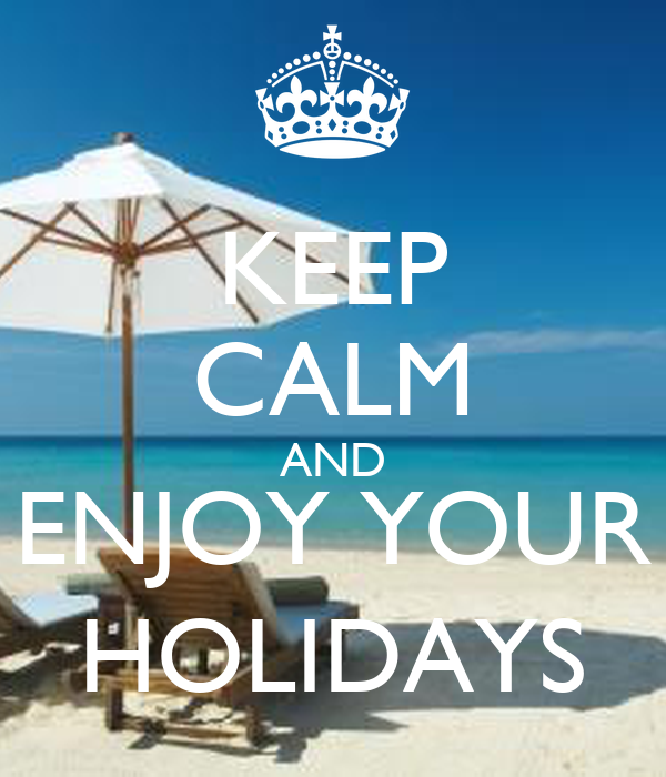 KEEP CALM AND ENJOY YOUR HOLIDAYS