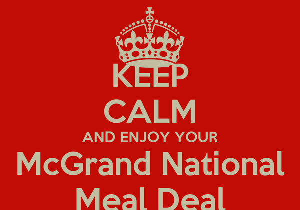 KEEP CALM AND ENJOY YOUR McGrand National Meal Deal