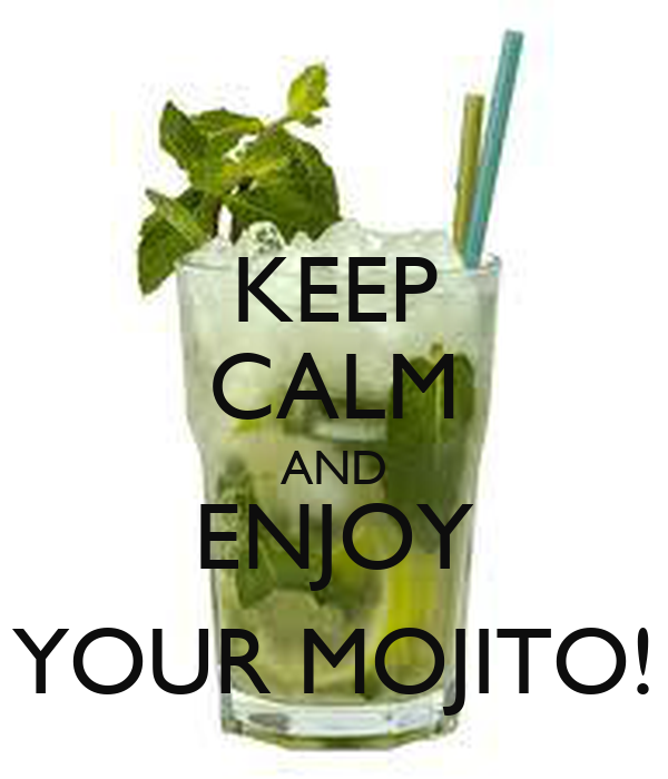 KEEP CALM AND ENJOY YOUR MOJITO!