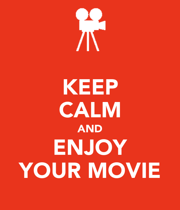 KEEP CALM AND ENJOY YOUR MOVIE