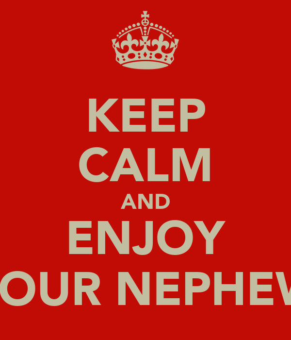 KEEP CALM AND ENJOY YOUR NEPHEW