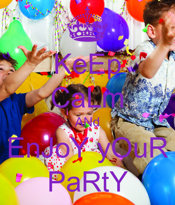 KeEp CaLm ANd EnJoY yOuR PaRtY