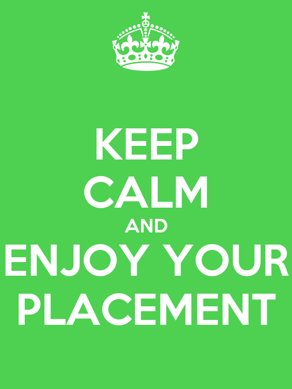 KEEP CALM AND ENJOY YOUR PLACEMENT