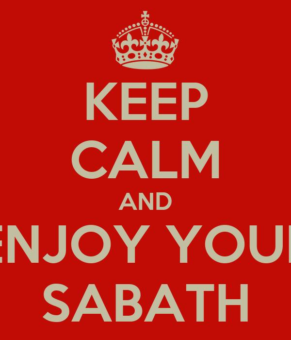 KEEP CALM AND ENJOY YOUR SABATH