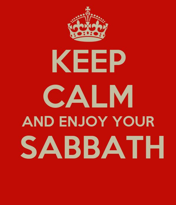 KEEP CALM AND ENJOY YOUR  SABBATH