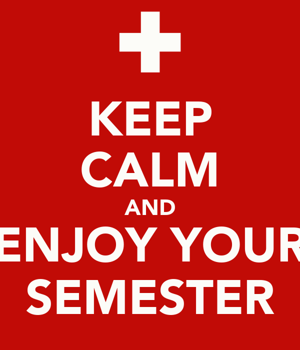 KEEP CALM AND ENJOY YOUR SEMESTER