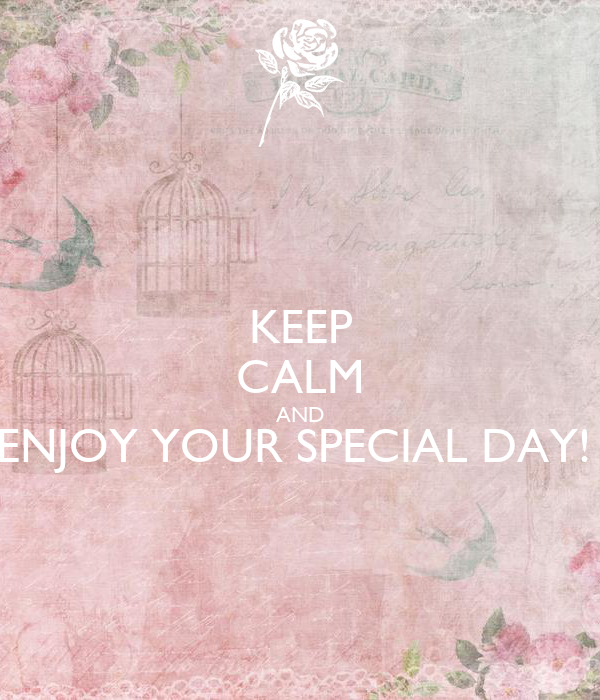 KEEP CALM AND ENJOY YOUR SPECIAL DAY!