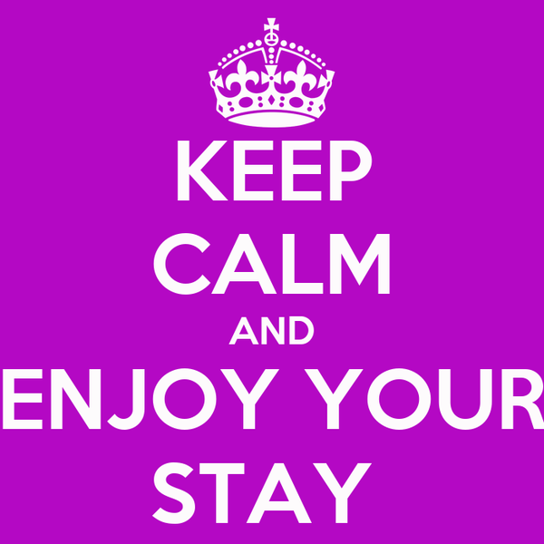 KEEP CALM AND ENJOY YOUR STAY