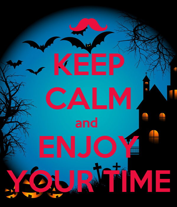 KEEP CALM and  ENJOY YOUR TIME
