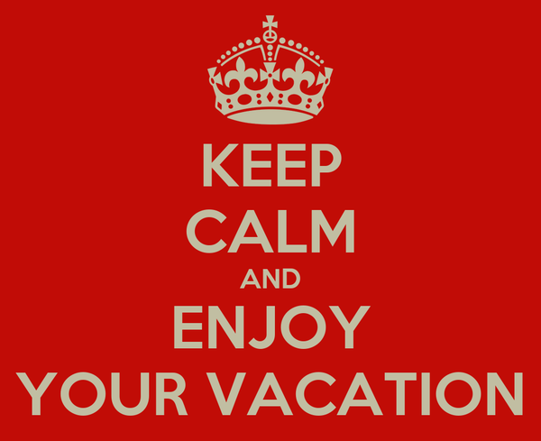 KEEP CALM AND ENJOY YOUR VACATION