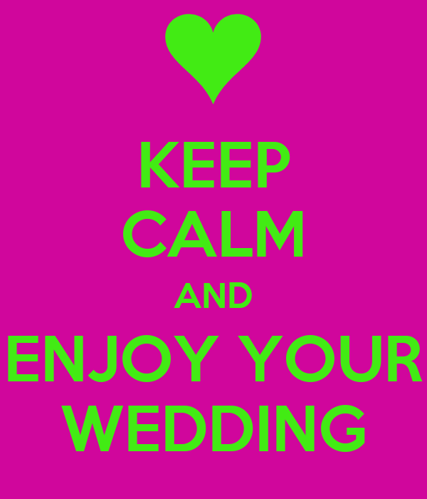 KEEP CALM AND ENJOY YOUR WEDDING