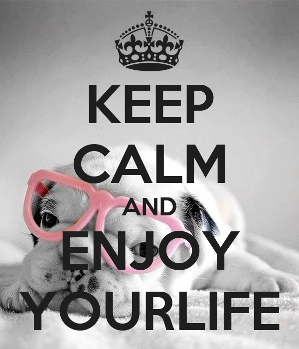 KEEP CALM AND ENJOY YOURLIFE