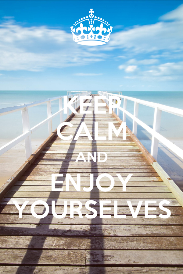 KEEP CALM AND ENJOY YOURSELVES