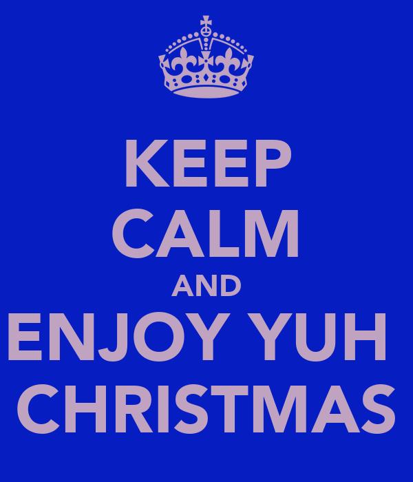 KEEP CALM AND ENJOY YUH  CHRISTMAS