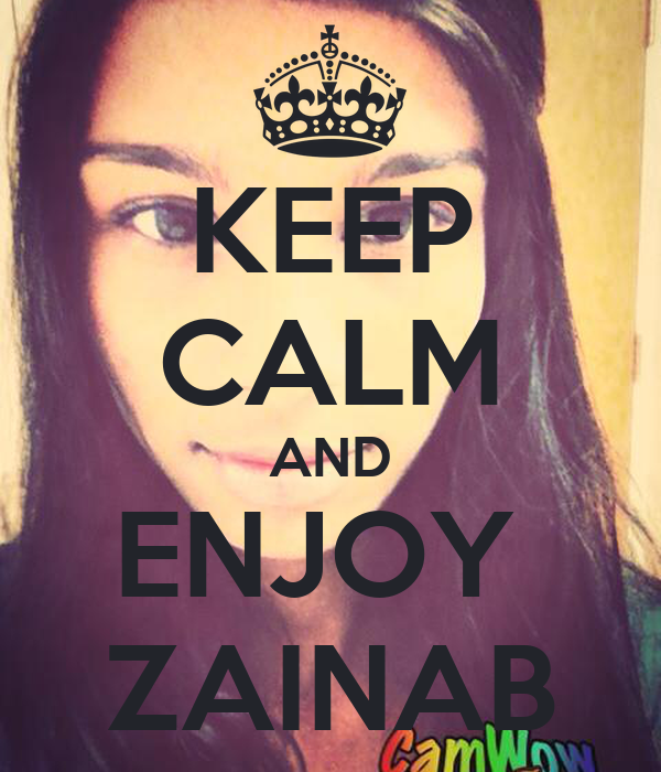 KEEP CALM AND ENJOY  ZAINAB