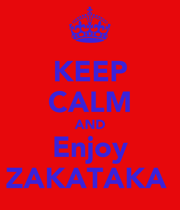 KEEP CALM AND Enjoy ZAKATAKA