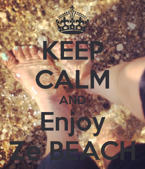 KEEP CALM AND Enjoy Ze BEACH