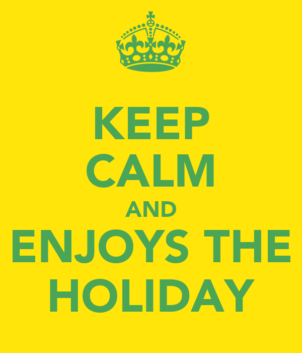 KEEP CALM AND ENJOYS THE HOLIDAY
