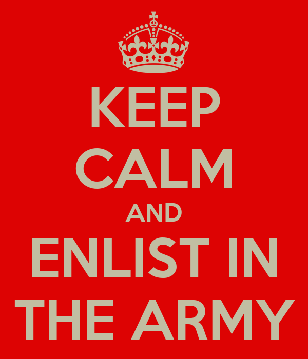 KEEP CALM AND ENLIST IN THE ARMY