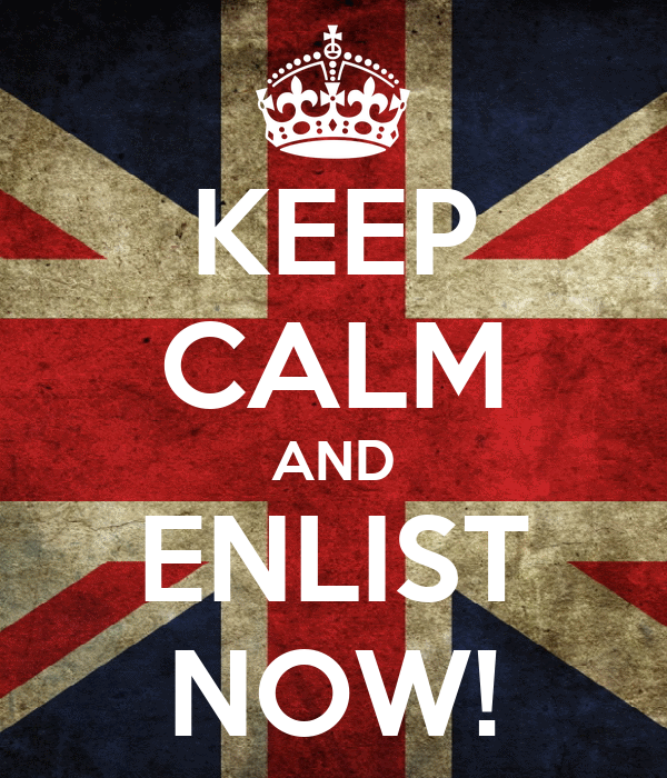 KEEP CALM AND ENLIST NOW!