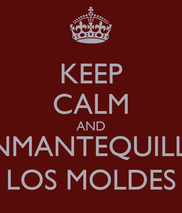 KEEP CALM AND ENMANTEQUILLA LOS MOLDES