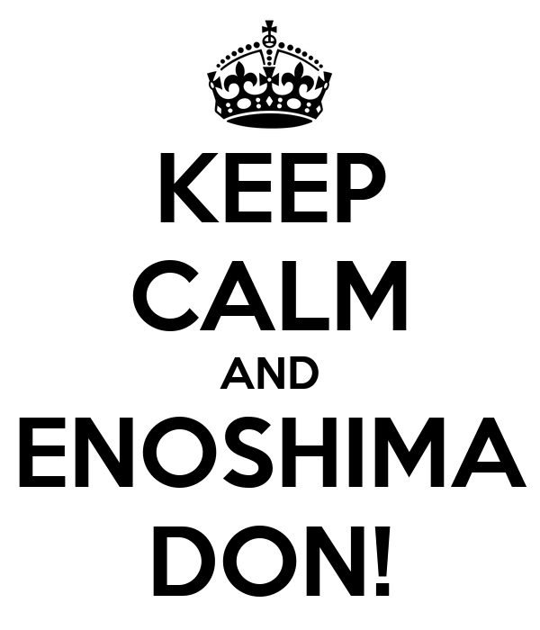KEEP CALM AND ENOSHIMA DON!