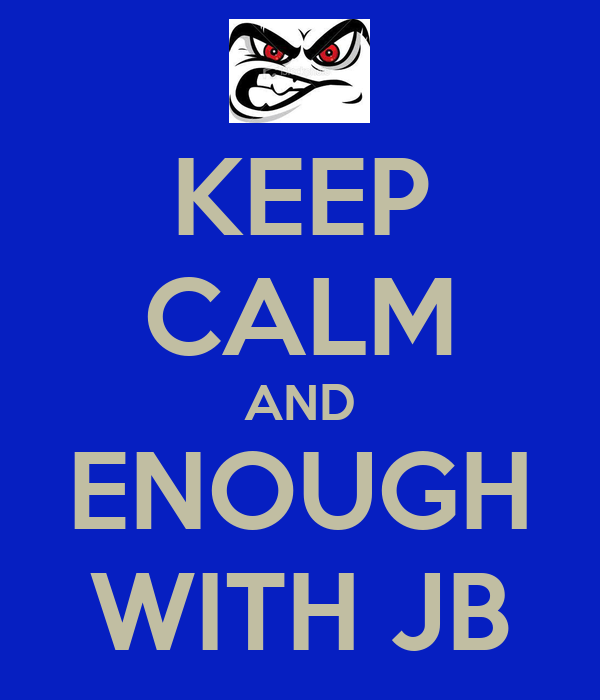 KEEP CALM AND ENOUGH WITH JB