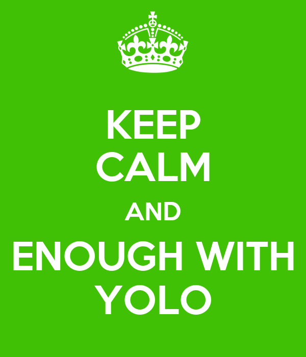 KEEP CALM AND ENOUGH WITH YOLO