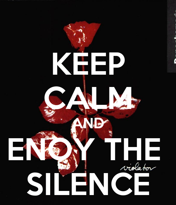 KEEP CALM AND ENOY THE  SILENCE