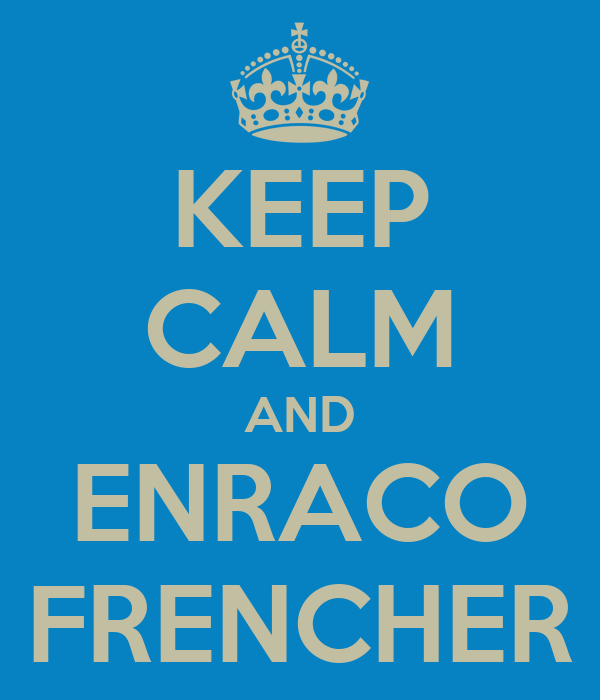 KEEP CALM AND ENRACO FRENCHER