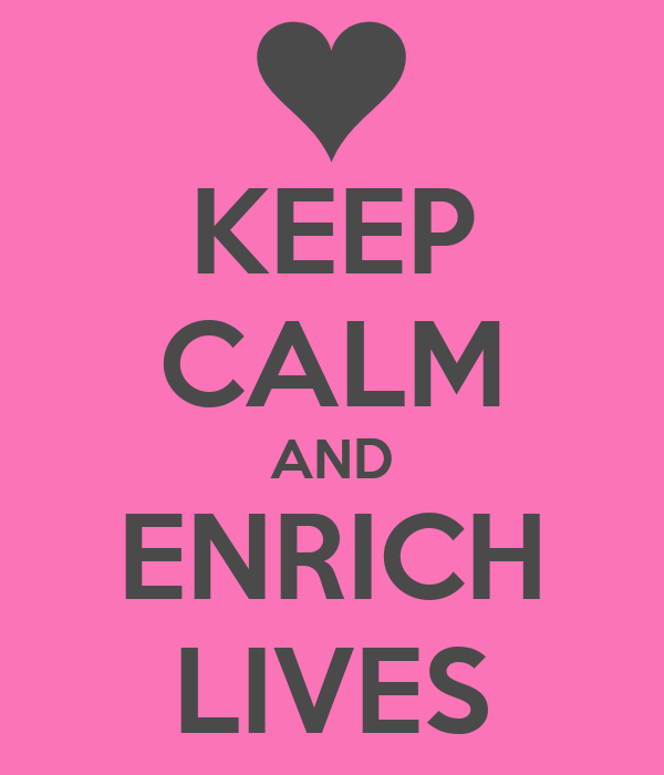 KEEP CALM AND ENRICH LIVES