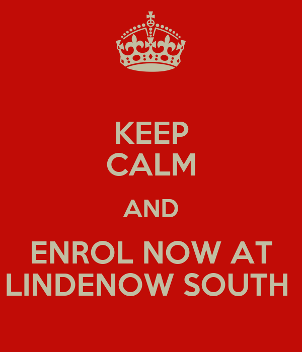 KEEP CALM AND ENROL NOW AT LINDENOW SOUTH