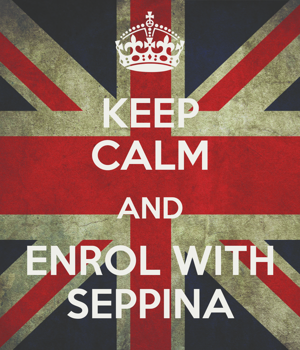 KEEP CALM AND ENROL WITH SEPPINA