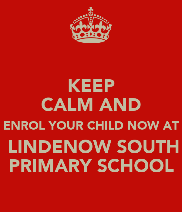KEEP CALM AND ENROL YOUR CHILD NOW AT  LINDENOW SOUTH PRIMARY SCHOOL