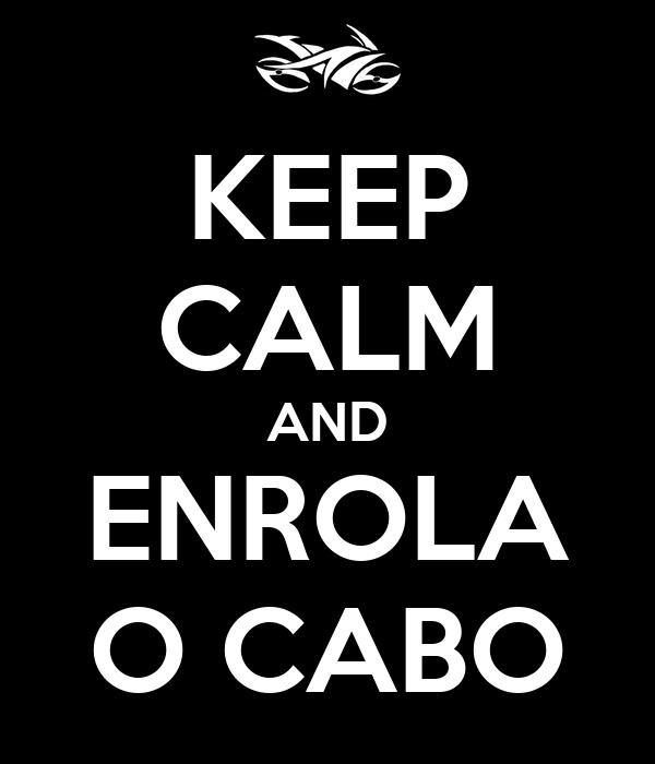 KEEP CALM AND ENROLA O CABO