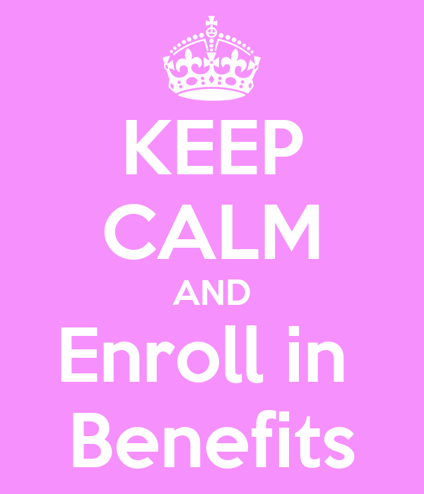 KEEP CALM AND Enroll in  Benefits