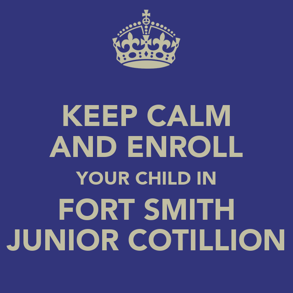 KEEP CALM AND ENROLL YOUR CHILD IN FORT SMITH JUNIOR COTILLION