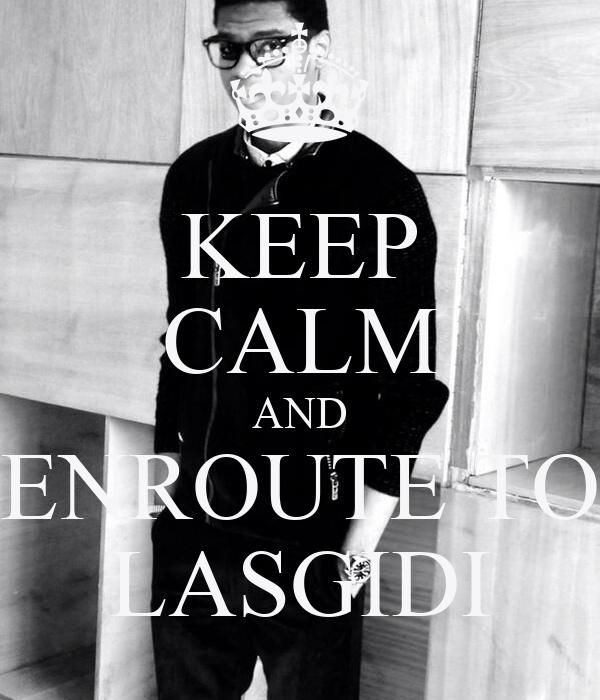 KEEP CALM AND ENROUTE TO LASGIDI