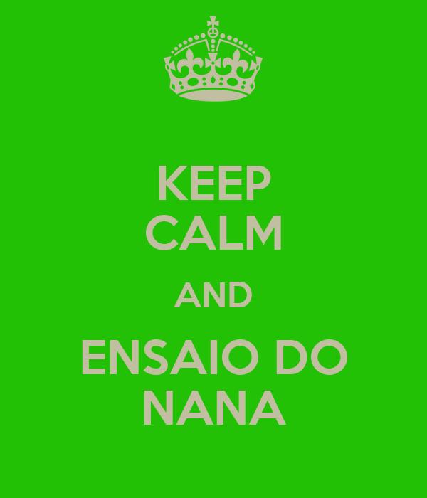 KEEP CALM AND ENSAIO DO NANA