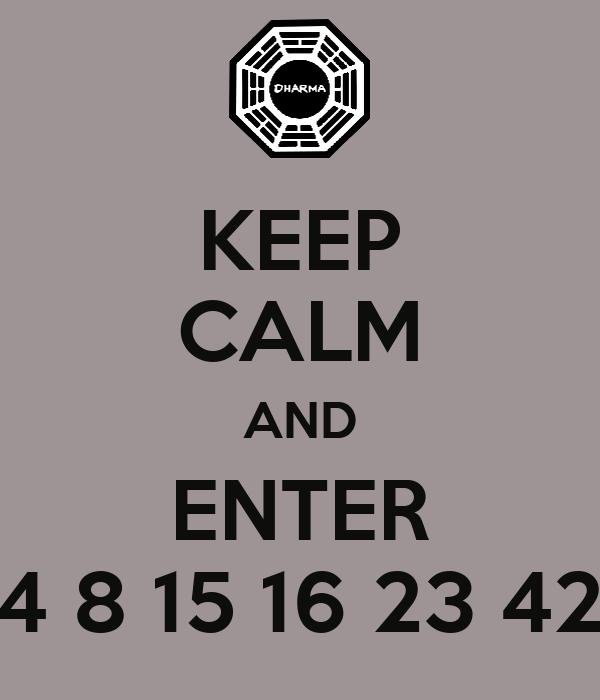 KEEP CALM AND ENTER 4 8 15 16 23 42