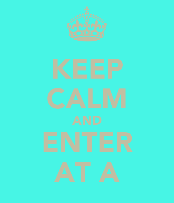 KEEP CALM AND ENTER AT A