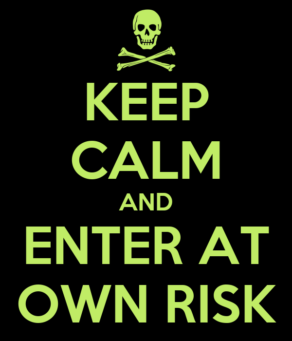 KEEP CALM AND ENTER AT OWN RISK