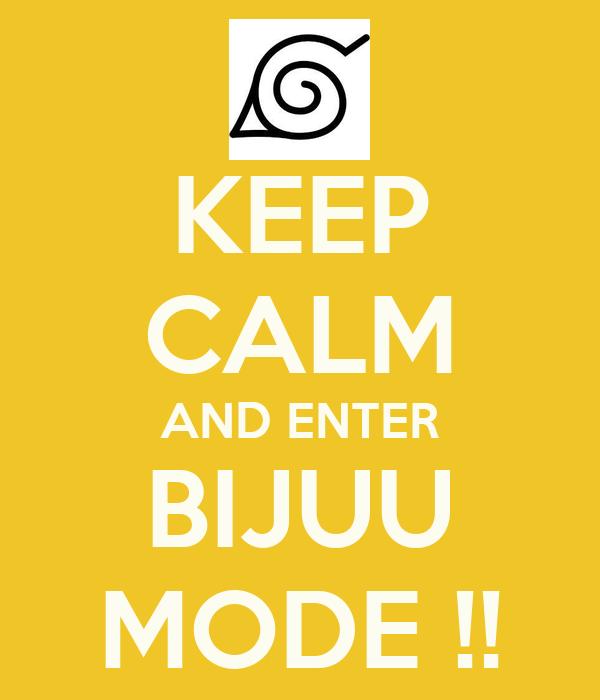 KEEP CALM AND ENTER BIJUU MODE !!