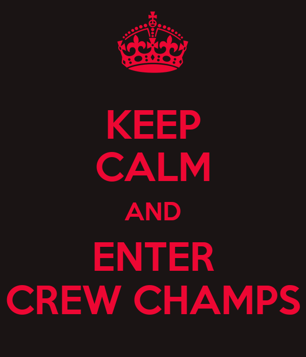 KEEP CALM AND ENTER CREW CHAMPS
