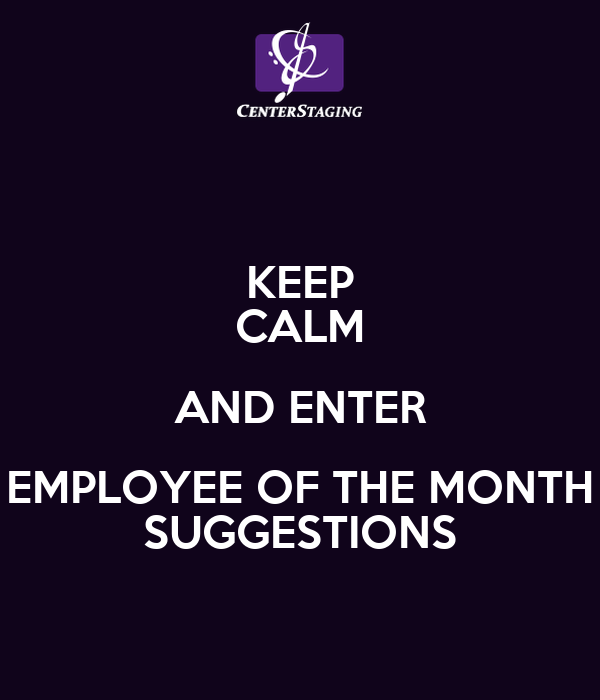 KEEP CALM AND ENTER EMPLOYEE OF THE MONTH SUGGESTIONS