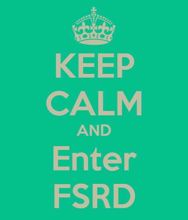 KEEP CALM AND Enter FSRD